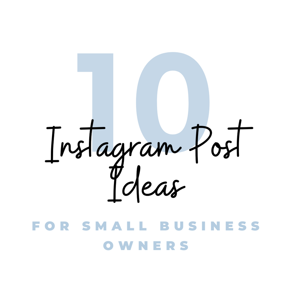 Ten Instagram Post Ideas for Small Business Owners to Gain Loyal Customers