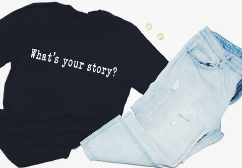 What's Your Story Tee