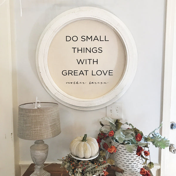 "White Chippy Round Barn Sign ""Do Small Things With Great Love"""