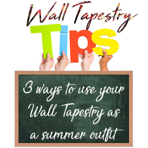 3 ways to use your Wall Tapestry as a summer outfit