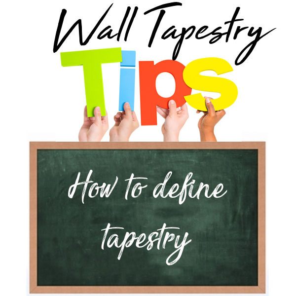 How to define tapestry (3 steps study from past to nowadays)
