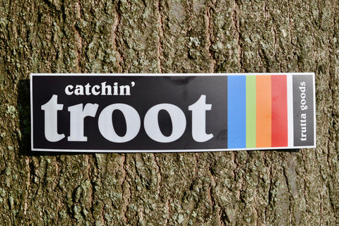 Catchin' Troot Bumper Sticker