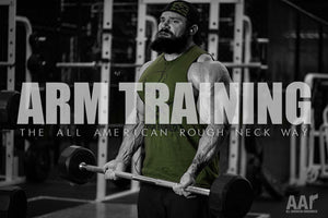 Arm Training, the All American Roughneck Way!