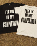 FLEXIN' IN MY COMPLEXION T-SHIRT