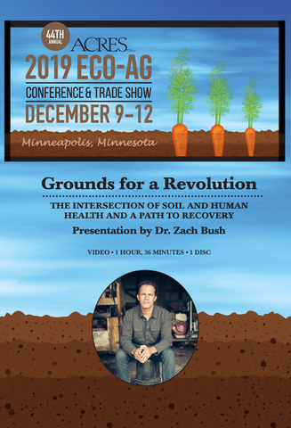 Dr. Zach Bush DVD: Grounds for a Revolution: The Intersection of Soil and Human Health and a Path to Recovery