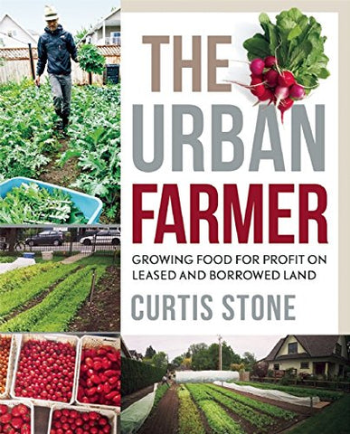 Urban Farmer: Growing Food for Profit on Leased and Borrowed Land