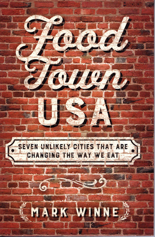 Food Town U.S.A.: Seven Unlikely Cities that are Changing the Way We Eat