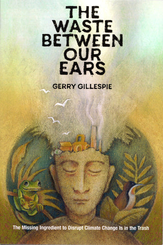 The Waste Between Our Ears by Gerry Gillespie