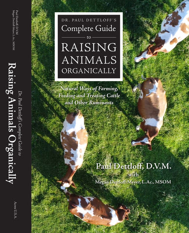 Dr. Paul Dettloff's Complete Guide to Raising Animals Organically