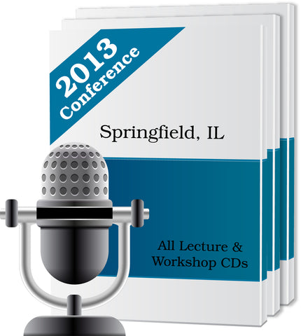 All 2013 Lecture & Workshop CD's -Springfield, Illinois