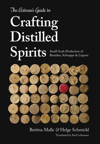 The Artisans Guide to Crafting Distilled Spirits