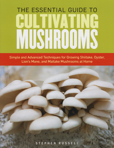 The Essential Guide to Cultivating Mushrooms (