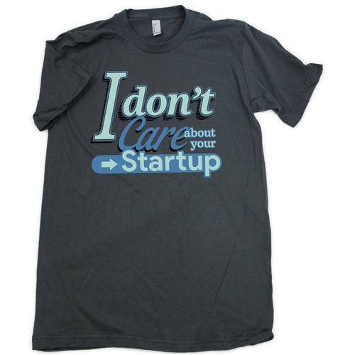 I Don't Care About Your Startup Shirt