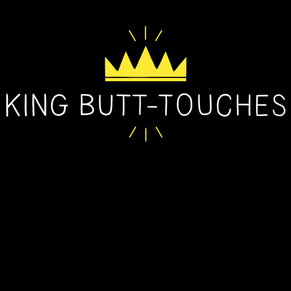 King Butt-Touches Shirt
