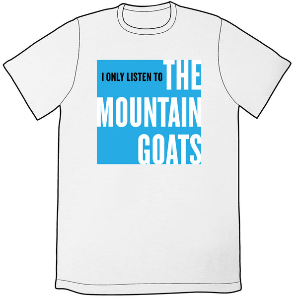I Only Listen to the Mountain Goats Shirt (Blue on White)