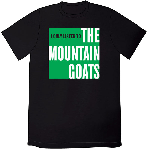 I Only Listen to the Mountain Goats Shirt (Green on Black)
