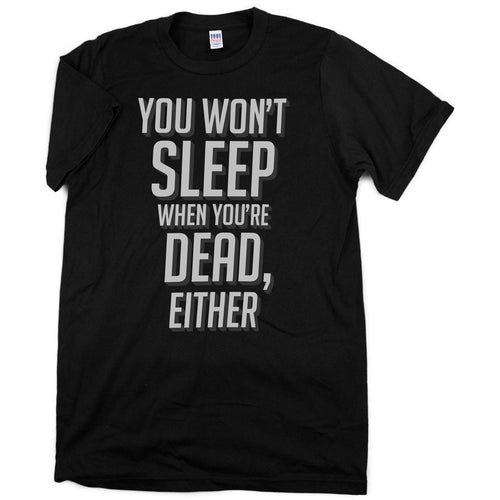 Sleep When You're Dead Shirt