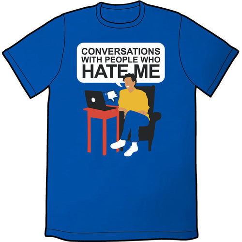 Conversations with People Who Hate Me Shirt