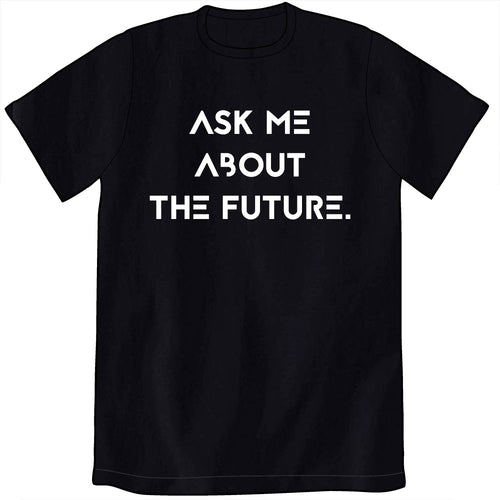 Ask Me About The Future Shirt