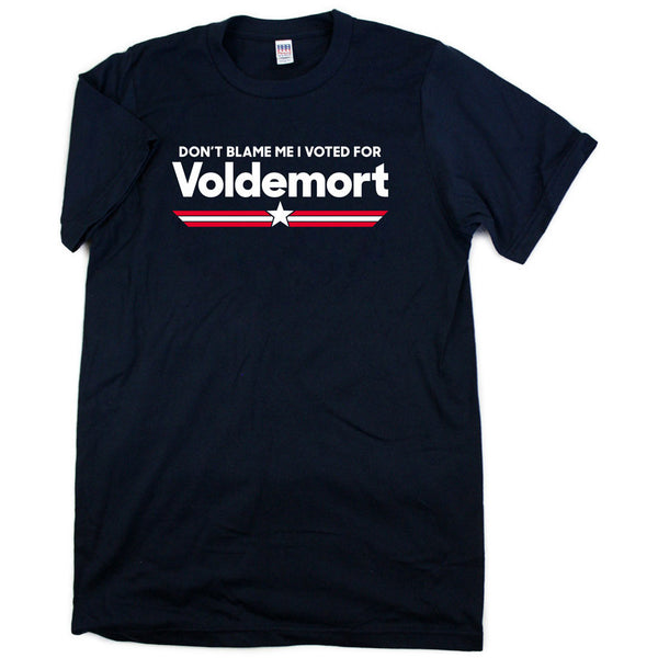 Don't Blame Me I Voted For Voldemort Shirt
