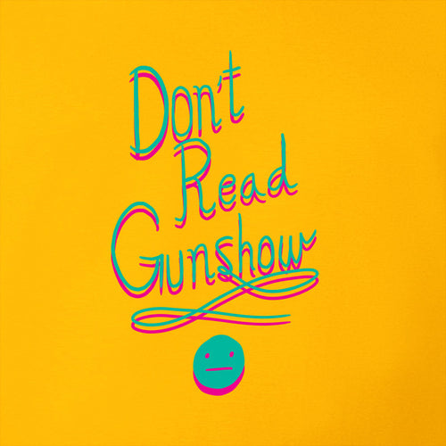 Don't Read Gunshow Shirt *LAST CHANCE*
