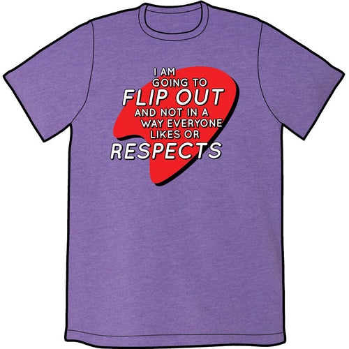 I Am Going to Flip Out Shirt PRE-ORDER