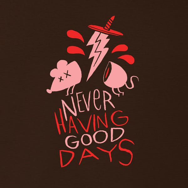 Never Having Good Days Shirt *LAST CHANCE*
