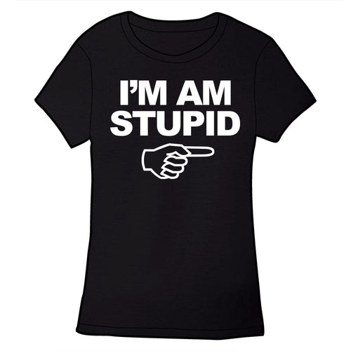 I'm Am Stupid Shirt