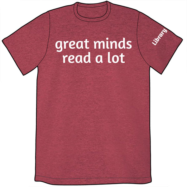 Great Minds Read a Lot Shirt