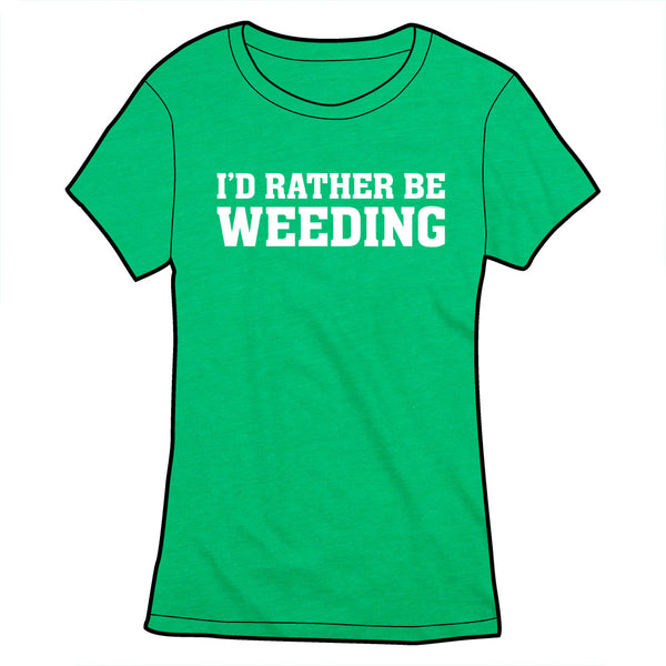 I'd Rather Be Weeding Shirt