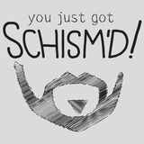 You Just Got Schism'd Shirt