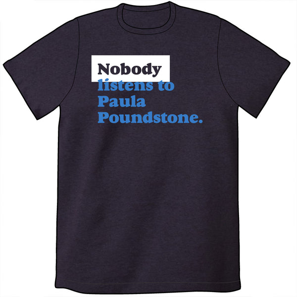 Nobody Listens to Paula Poundstone Quote Shirt