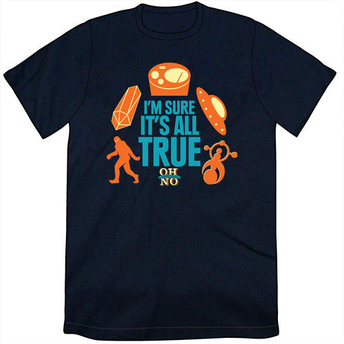 I'm Sure It's All True Shirt