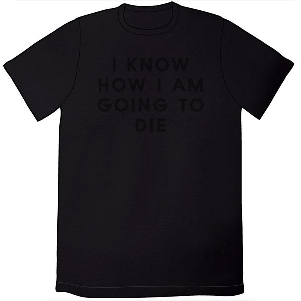 I Am Going To Die Shirt