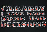 Clearly I Have Made Some Bad Decisions Shirt