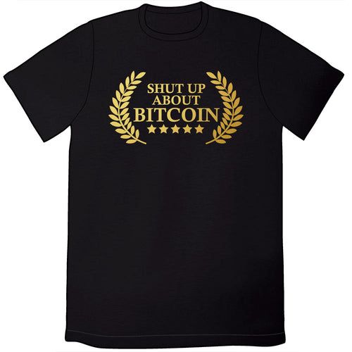 Shut Up About Bitcoin Shirt