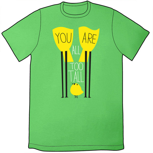 You Are All Too Tall Shirt
