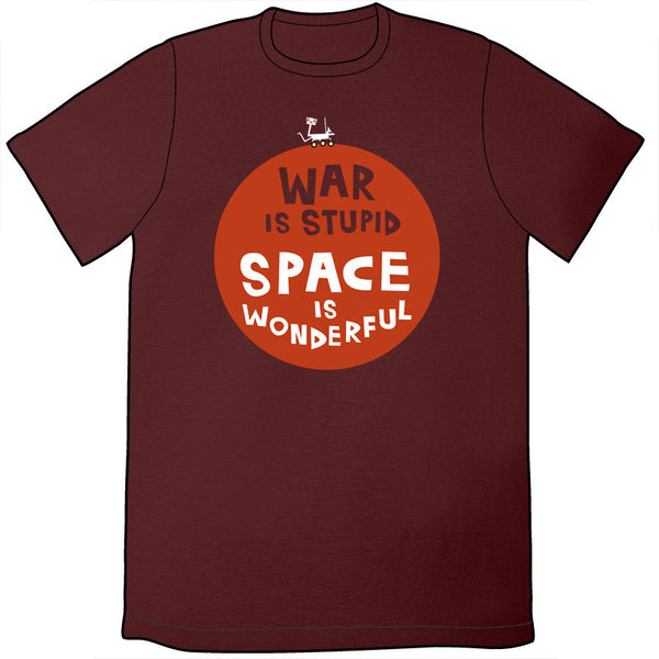War Is Stupid Space Is Wonderful Shirt