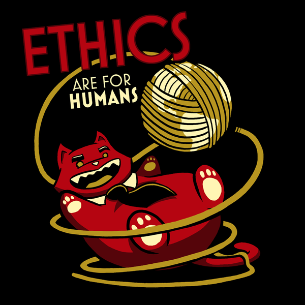 Ethics Are for Humans Shirt