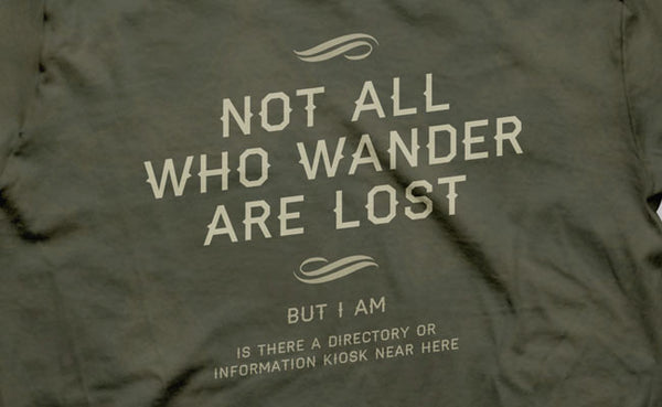 Not All Who Wander... Shirt