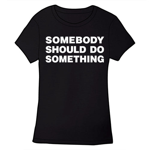 Somebody Should DO Something Shirt