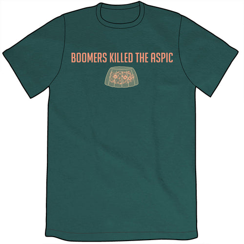 Boomers Killed the Aspic Shirt *LAST CHANCE*