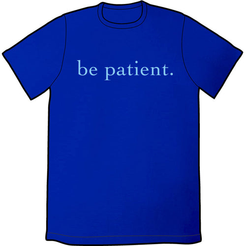 Be Patient Shirt