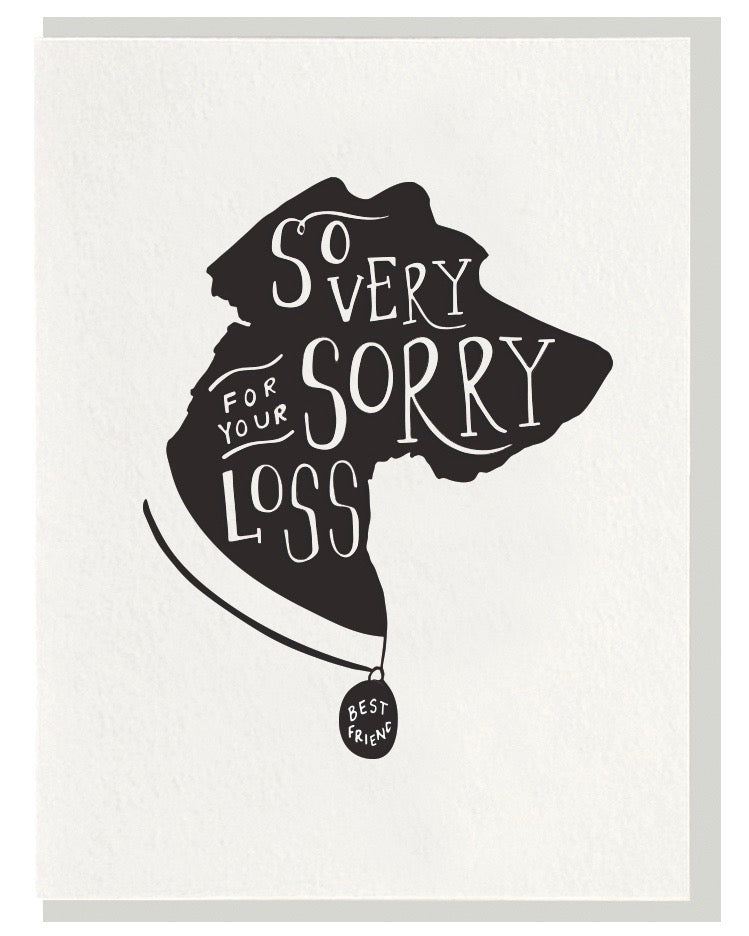Hand illustrated card, letterpress printed, of dog silhouette with the words So Very Sorry For Your Loss in reverse text.
