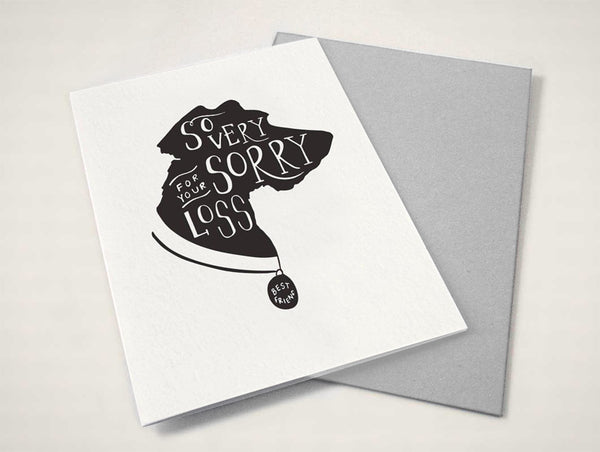 Hand illustrated, letterpress printed sympathy card of dog silhouette with the words So Very Sorry For Your Loss in reverse text.