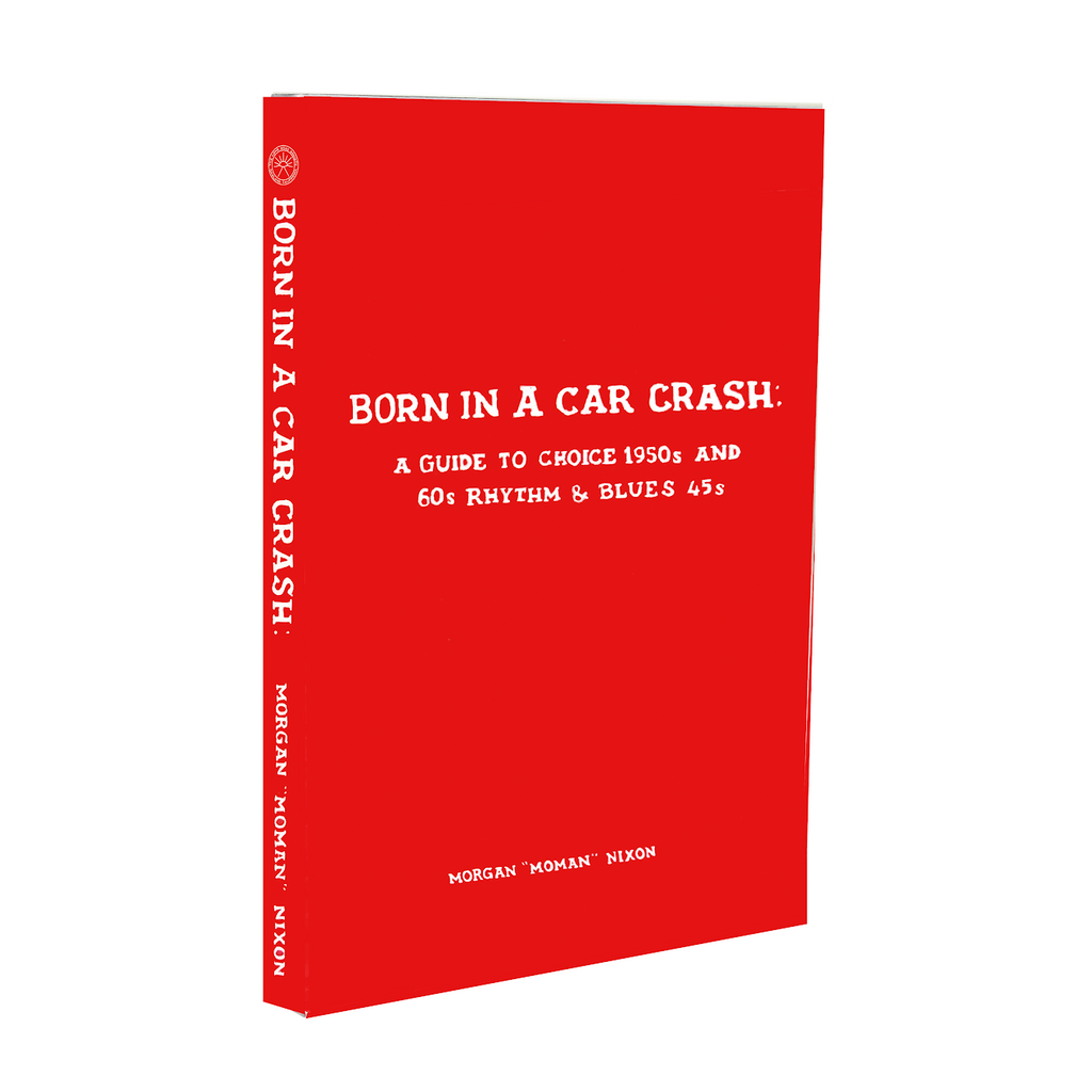 PRE-ORDER - Born In A Car Crash: A Guide to 1950s and 60s Rhythm & Blues 45s