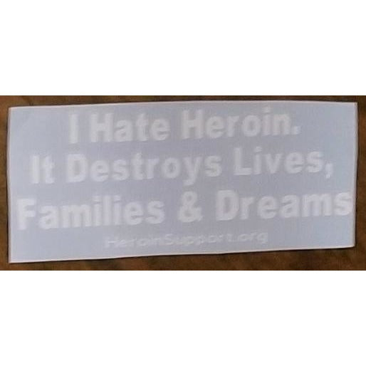 "Window Decal - I Hate Heroin, It Destroys Lives, Families & Dreams - 3"" x 8"" - HeroinSupport.org"
