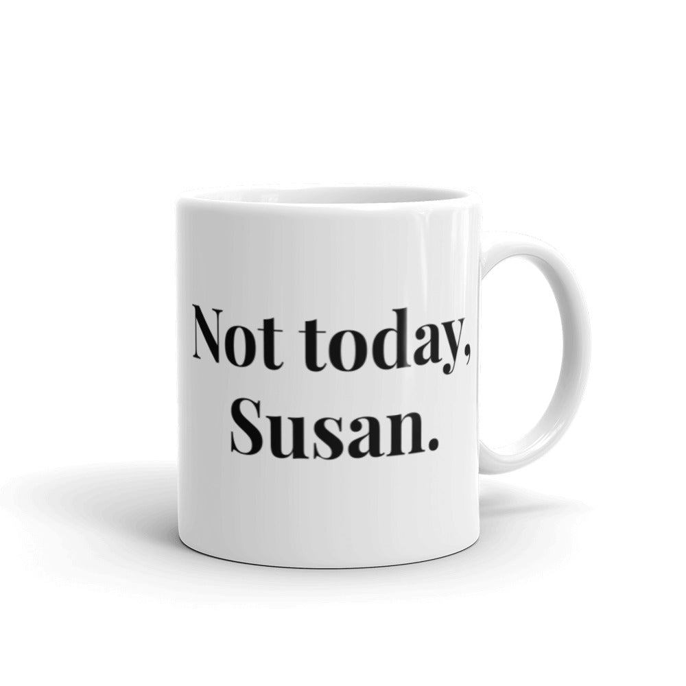 Not Today, Susan