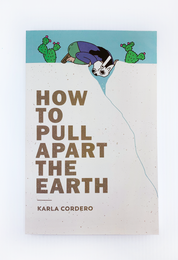 How To Pull Apart The Earth by Karla Cordero