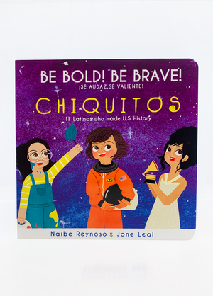 Be Bold! Be Brave! Chiquitos: 11 Latinas Who Made U.S. History Book